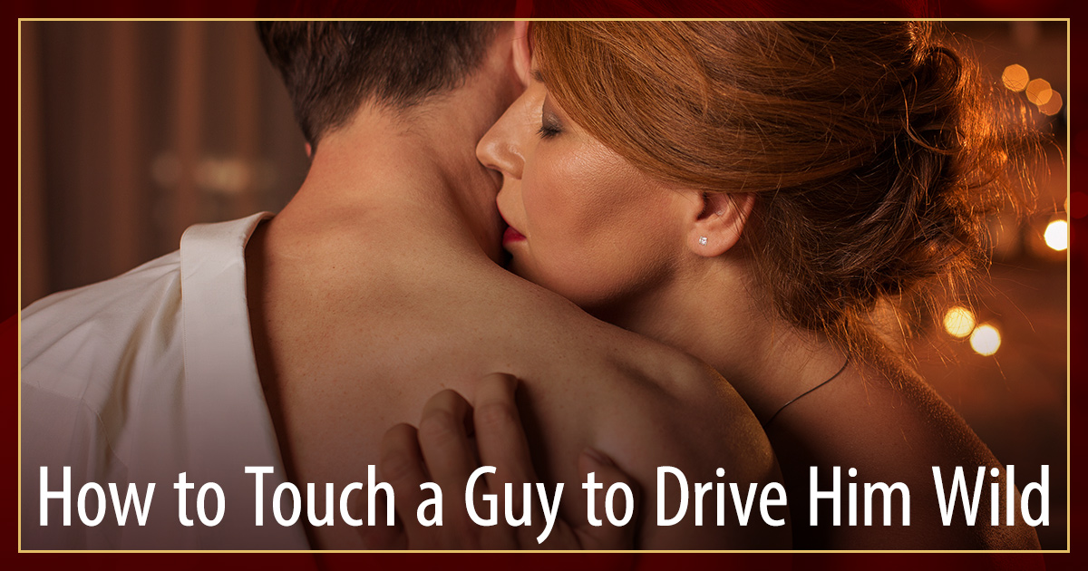 To guy kissing where touch a when 8 Erogenous